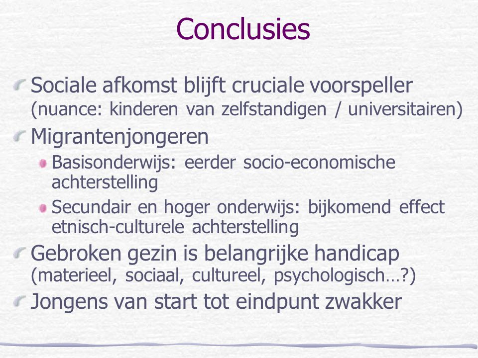 Conclusies Sociale afkomst blijft cruciale voorspeller (nuance: kinderen van zelfstandigen / universitairen)
