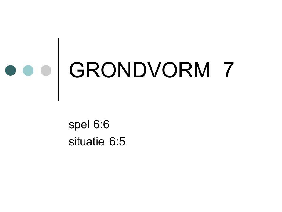 GRONDVORM 7 spel 6:6 situatie 6:5