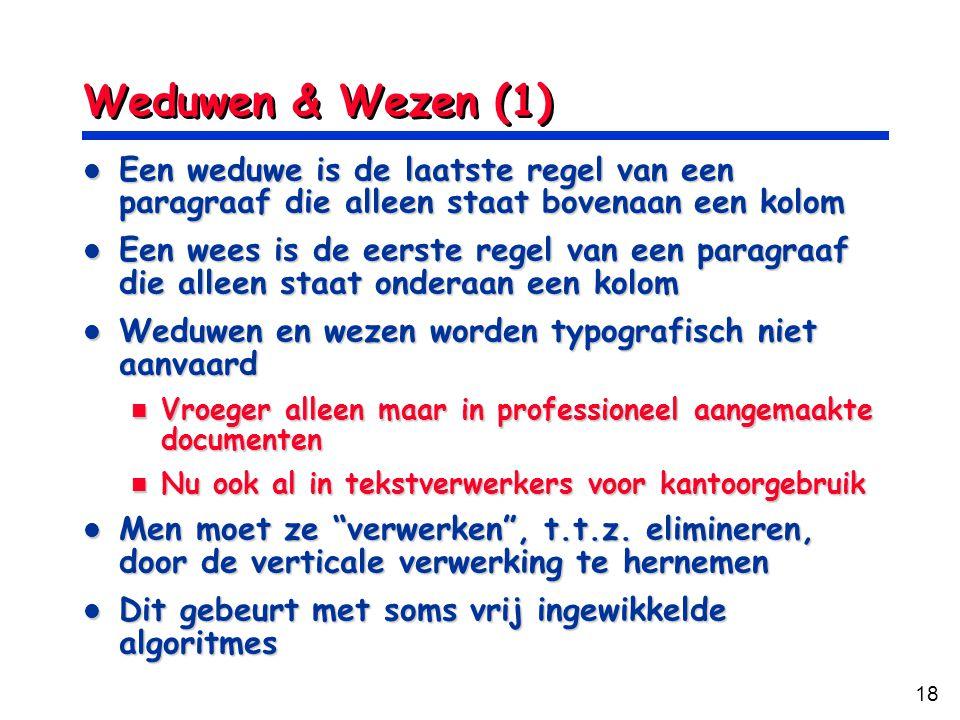 Weduwen & Wezen (1) Een weduwe is de laatste regel van een paragraaf die alleen staat bovenaan een kolom.