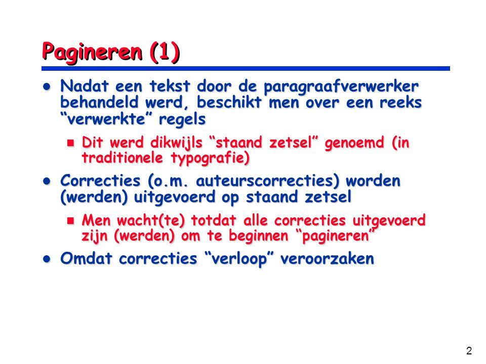 Pagineren (1) Nadat een tekst door de paragraafverwerker behandeld werd, beschikt men over een reeks verwerkte regels.