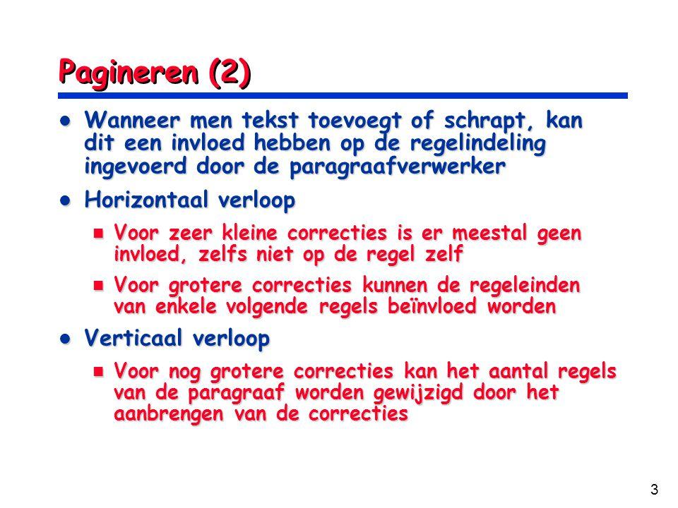 Pagineren (2) Wanneer men tekst toevoegt of schrapt, kan dit een invloed hebben op de regelindeling ingevoerd door de paragraafverwerker.