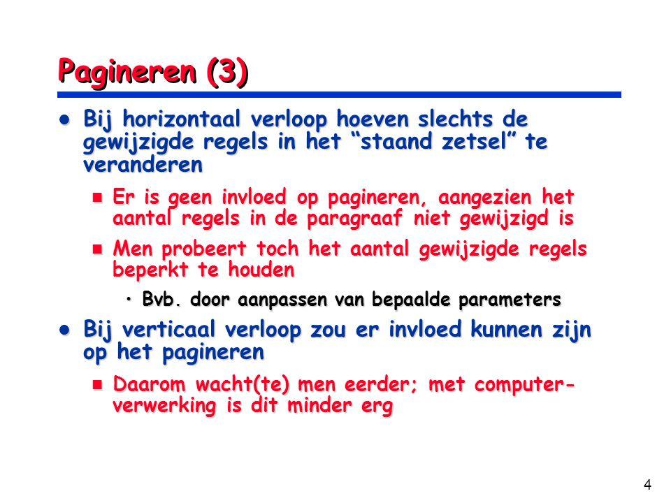 Pagineren (3) Bij horizontaal verloop hoeven slechts de gewijzigde regels in het staand zetsel te veranderen.