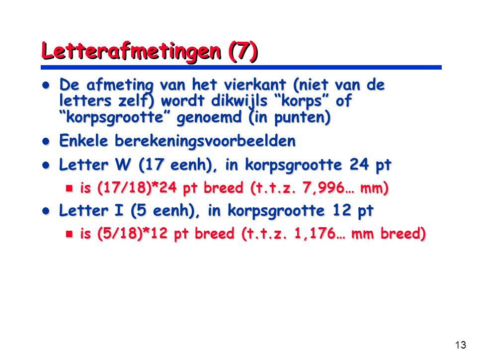 Letterafmetingen (7) De afmeting van het vierkant (niet van de letters zelf) wordt dikwijls korps of korpsgrootte genoemd (in punten)