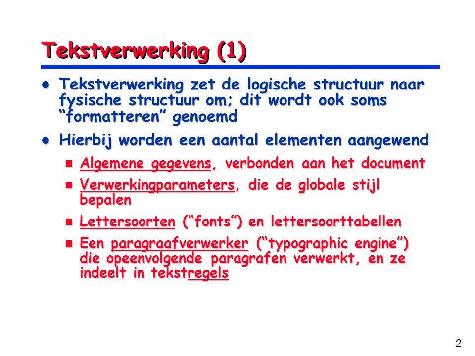 Tekstverwerking (1) Tekstverwerking zet de logische structuur naar fysische structuur om; dit wordt ook soms formatteren genoemd.
