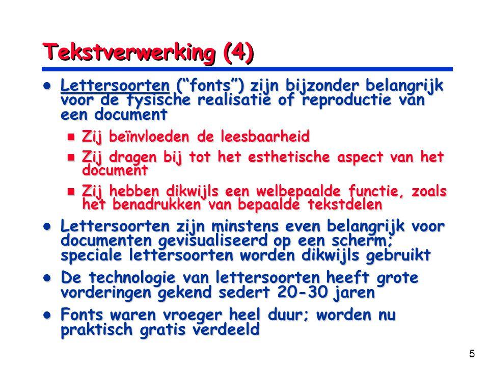 Tekstverwerking (4) Lettersoorten ( fonts ) zijn bijzonder belangrijk voor de fysische realisatie of reproductie van een document.