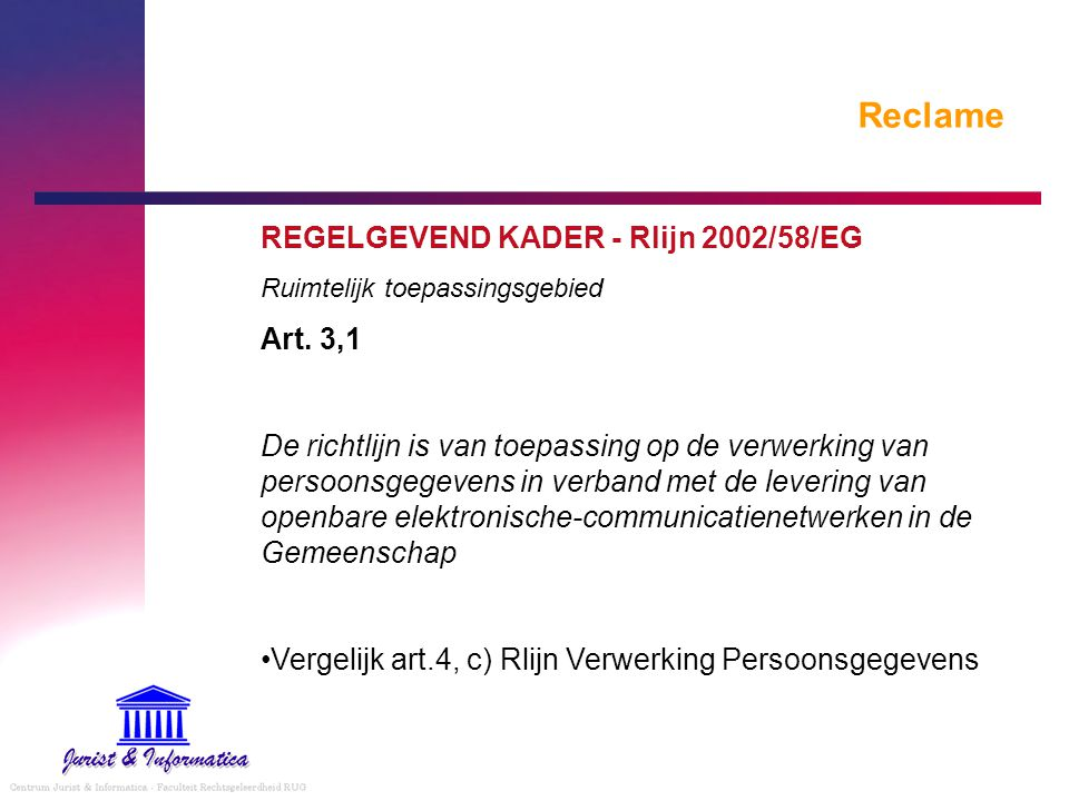 Reclame REGELGEVEND KADER - Rlijn 2002/58/EG Art. 3,1