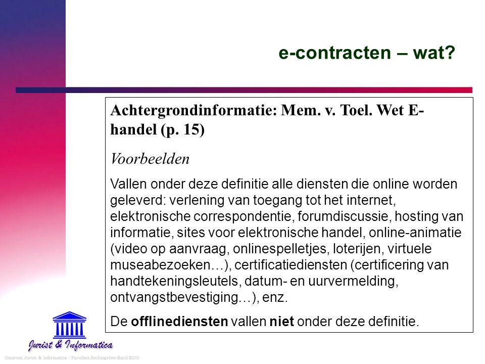 e-contracten – wat Achtergrondinformatie: Mem. v. Toel. Wet E-handel (p. 15) Voorbeelden.