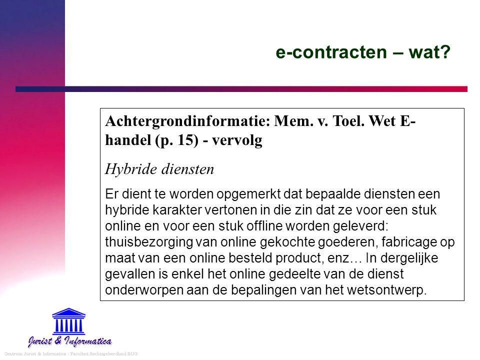 e-contracten – wat Achtergrondinformatie: Mem. v. Toel. Wet E-handel (p. 15) - vervolg. Hybride diensten.