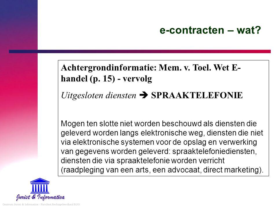 e-contracten – wat Achtergrondinformatie: Mem. v. Toel. Wet E-handel (p. 15) - vervolg. Uitgesloten diensten  SPRAAKTELEFONIE.
