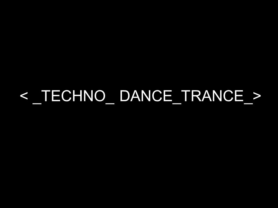 < _TECHNO_ DANCE_TRANCE_>