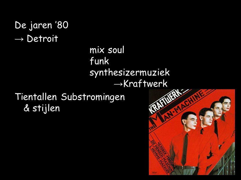 De jaren '80 → Detroit mix soul funk synthesizermuziek →Kraftwerk.
