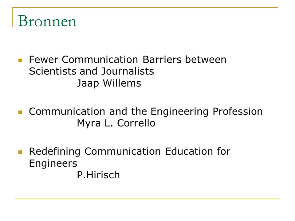Bronnen Fewer Communication Barriers between Scientists and Journalists Jaap Willems.