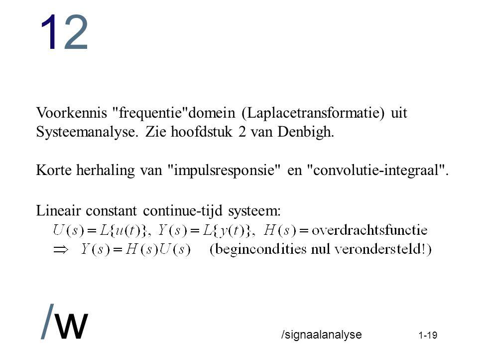 Voorkennis frequentie domein (Laplacetransformatie) uit Systeemanalyse. Zie hoofdstuk 2 van Denbigh.