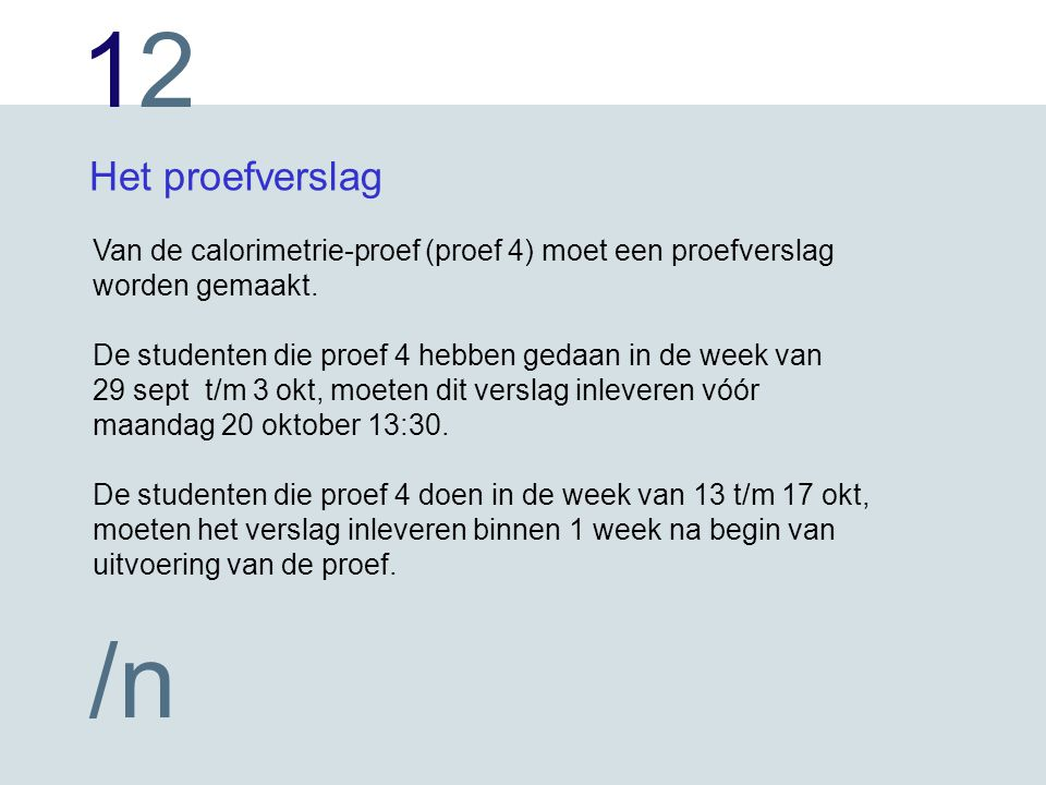 Het proefverslag Van de calorimetrie-proef (proef 4) moet een proefverslag worden gemaakt. De studenten die proef 4 hebben gedaan in de week van.