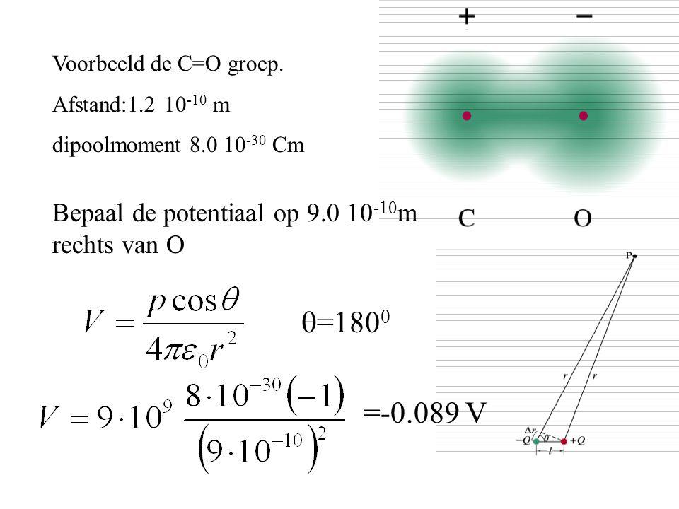 =1800 =-0.089 V Bepaal de potentiaal op 9.0 10-10m rechts van O