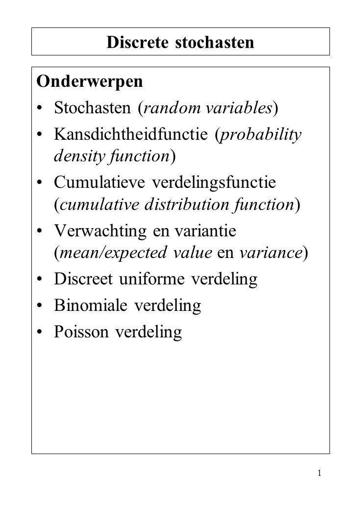 Discrete stochasten Onderwerpen. Stochasten (random variables) Kansdichtheidfunctie (probability density function)