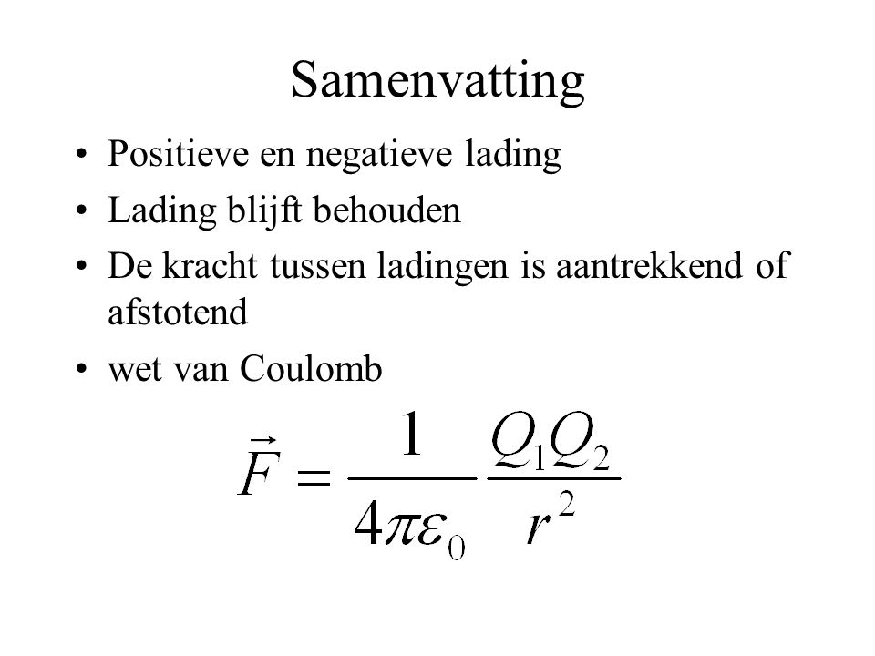 Samenvatting Positieve en negatieve lading Lading blijft behouden