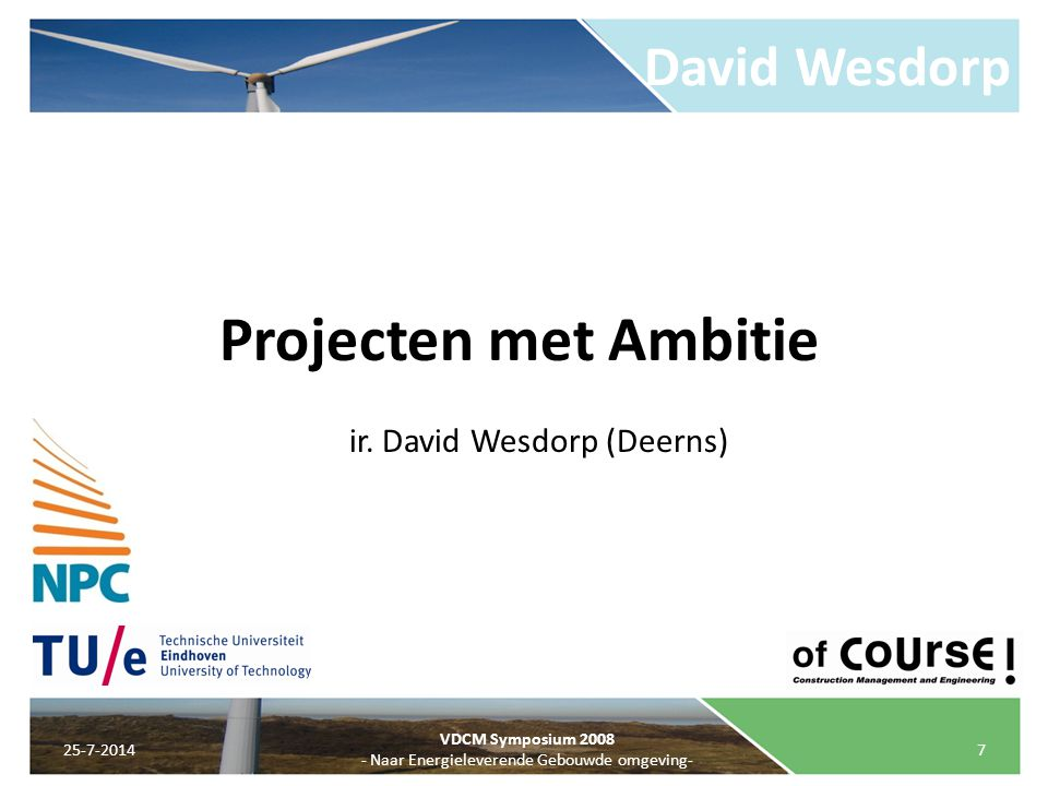 Projecten met Ambitie David Wesdorp ir. David Wesdorp (Deerns)