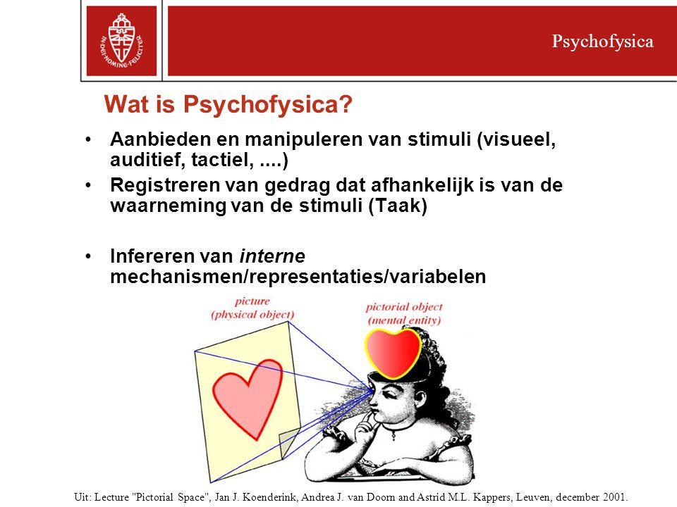 Psychofysica Wat is Psychofysica Aanbieden en manipuleren van stimuli (visueel, auditief, tactiel, ....)