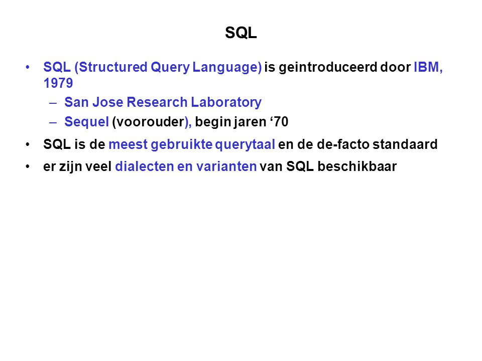 SQL SQL (Structured Query Language) is geintroduceerd door IBM, 1979