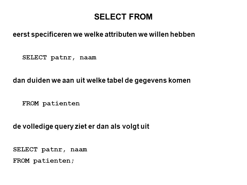 SELECT FROM eerst specificeren we welke attributen we willen hebben