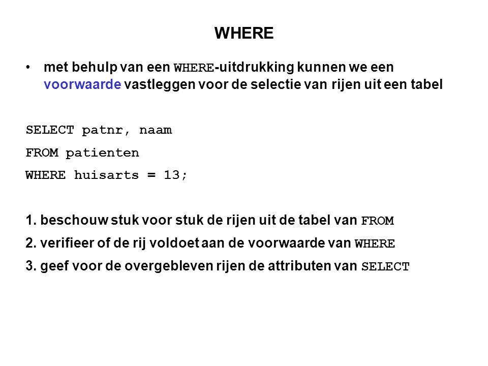 WHERE met behulp van een WHERE-uitdrukking kunnen we een voorwaarde vastleggen voor de selectie van rijen uit een tabel.