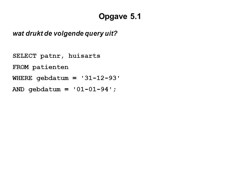 Opgave 5.1 wat drukt de volgende query uit SELECT patnr, huisarts