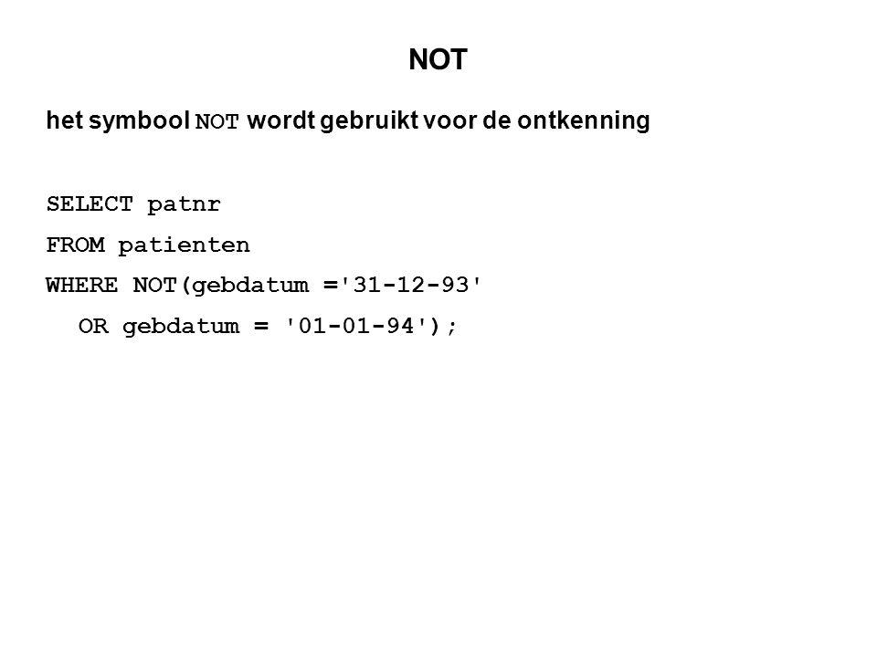NOT het symbool NOT wordt gebruikt voor de ontkenning SELECT patnr