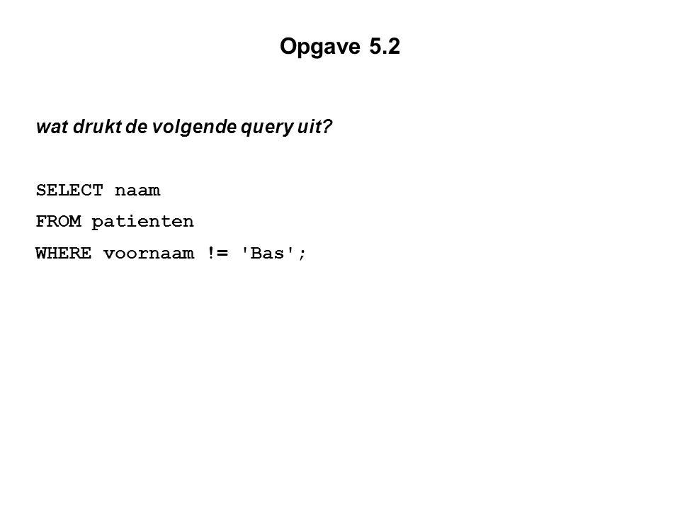 Opgave 5.2 wat drukt de volgende query uit SELECT naam FROM patienten