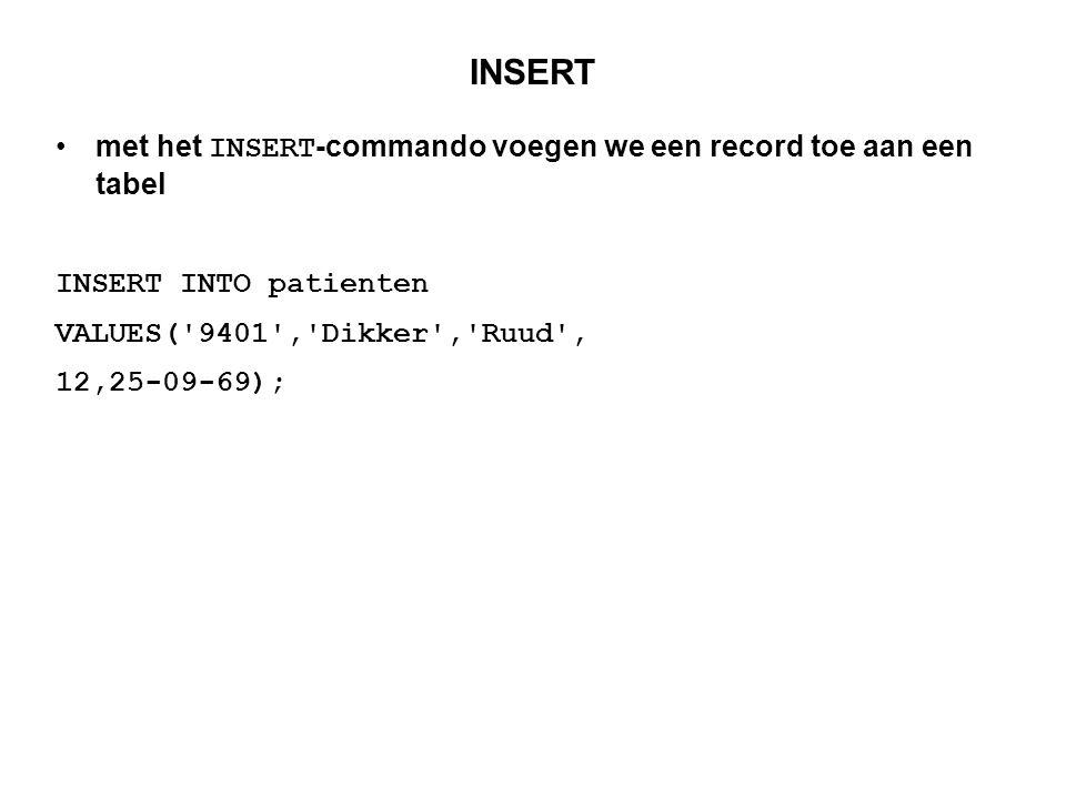 INSERT met het INSERT-commando voegen we een record toe aan een tabel