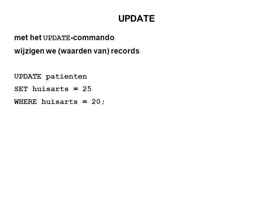 UPDATE met het UPDATE-commando wijzigen we (waarden van) records