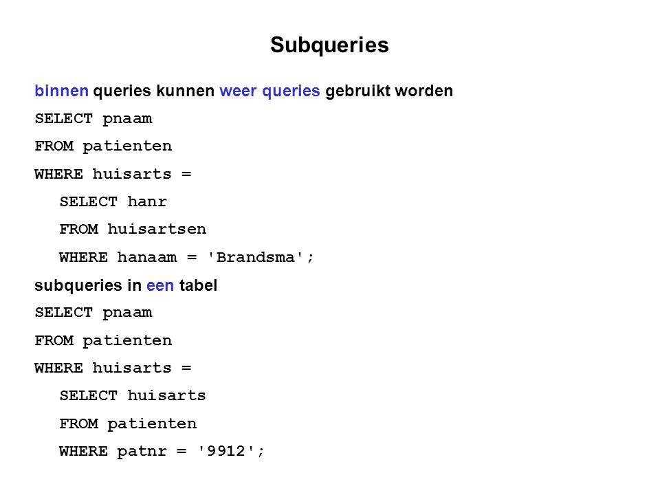 Subqueries binnen queries kunnen weer queries gebruikt worden