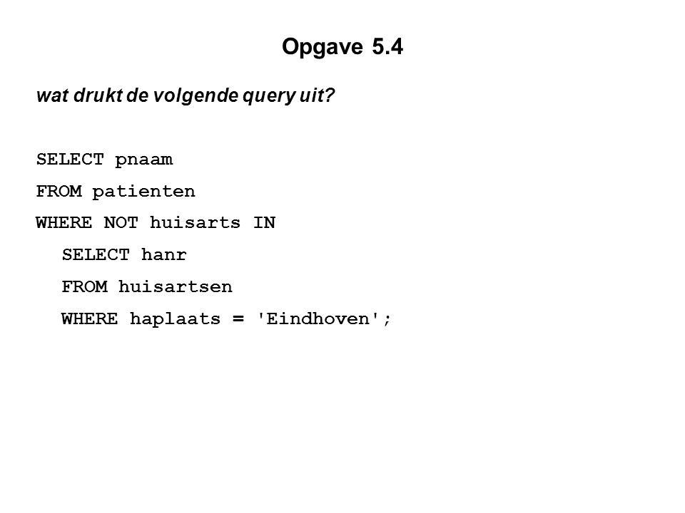 Opgave 5.4 wat drukt de volgende query uit SELECT pnaam