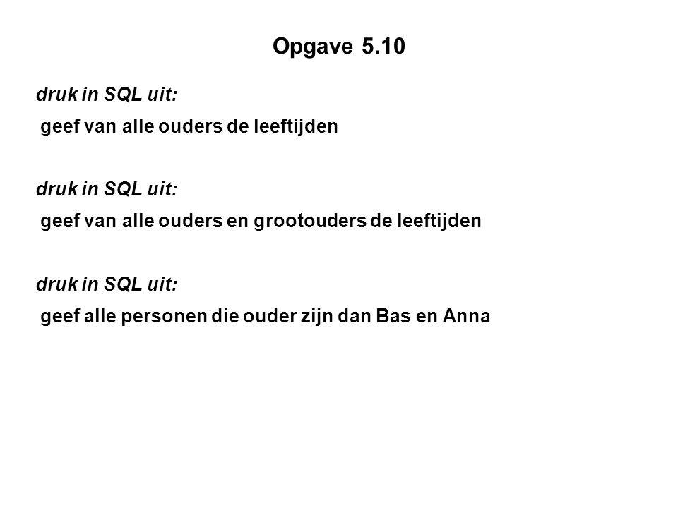 Opgave 5.10 druk in SQL uit: geef van alle ouders de leeftijden