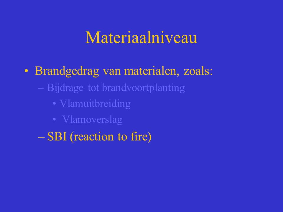 Materiaalniveau Brandgedrag van materialen, zoals: