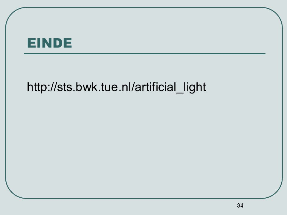 EINDE http://sts.bwk.tue.nl/artificial_light