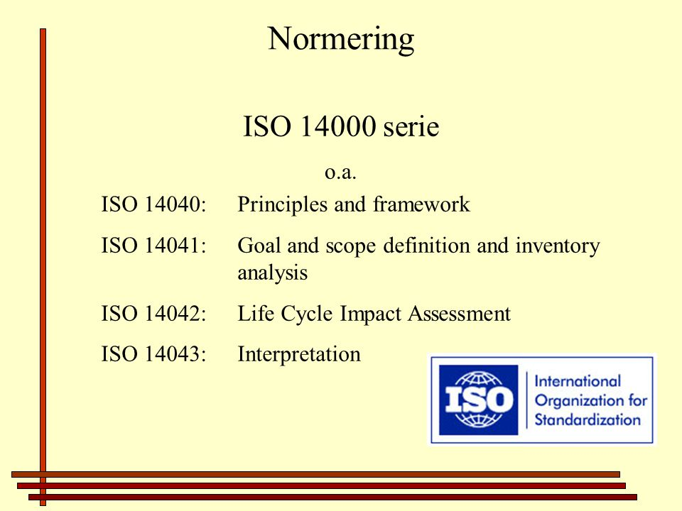 Normering ISO 14000 serie o.a. ISO 14040: Principles and framework
