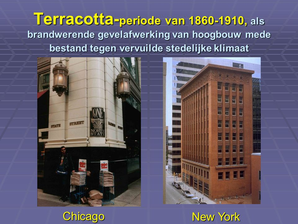 Terracotta-periode van 1860-1910, als brandwerende gevelafwerking van hoogbouw mede bestand tegen vervuilde stedelijke klimaat