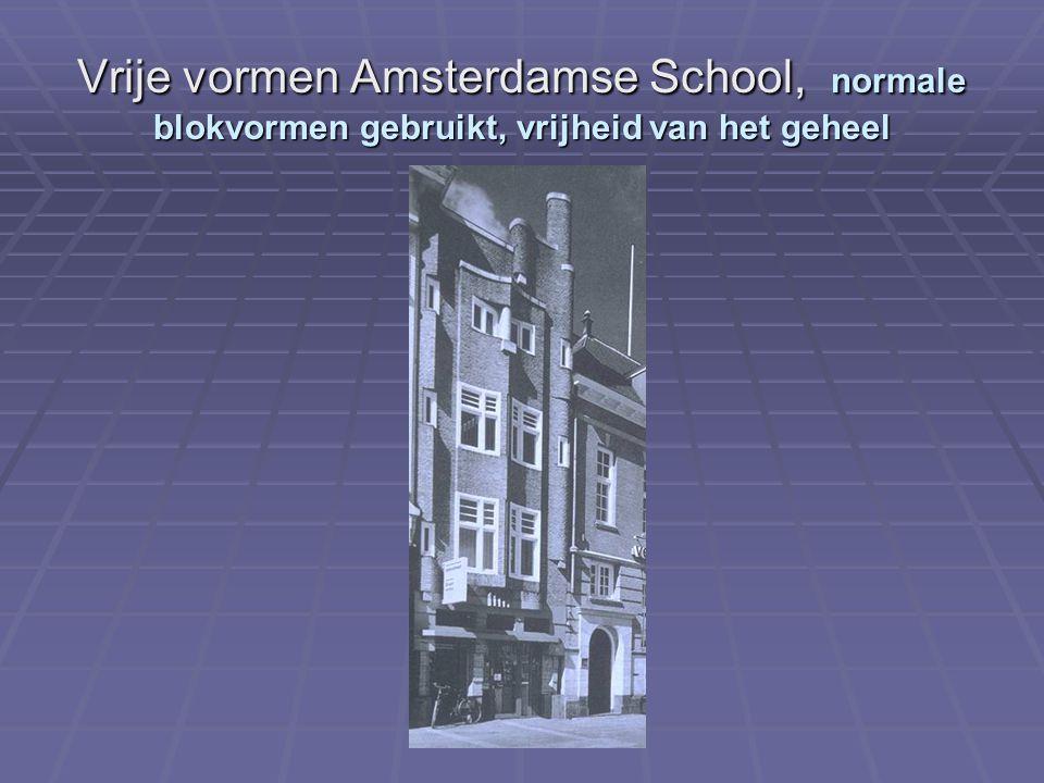 Vrije vormen Amsterdamse School, normale blokvormen gebruikt, vrijheid van het geheel