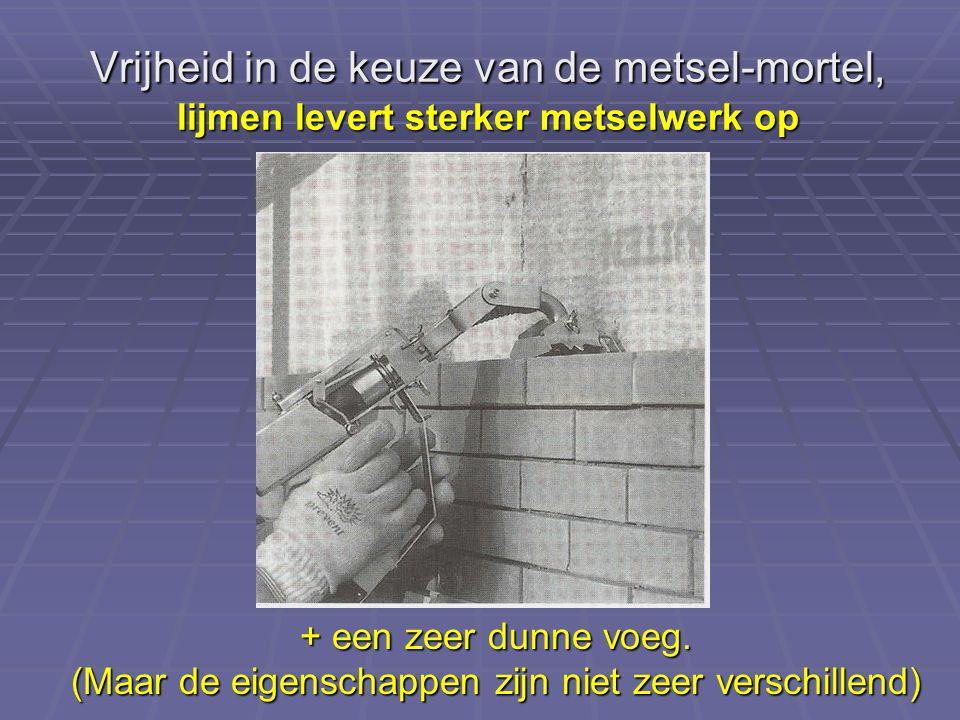 Vrijheid in de keuze van de metsel-mortel, lijmen levert sterker metselwerk op
