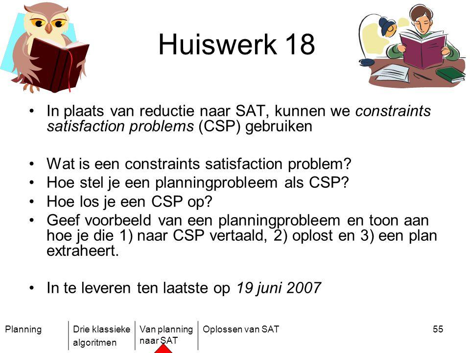Huiswerk 18 In plaats van reductie naar SAT, kunnen we constraints satisfaction problems (CSP) gebruiken.