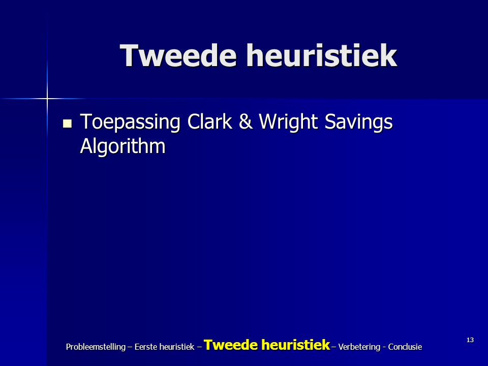 Tweede heuristiek Toepassing Clark & Wright Savings Algorithm