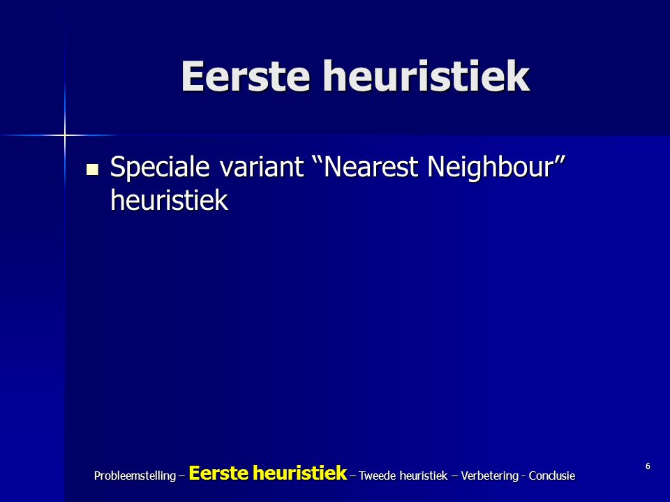 Eerste heuristiek Speciale variant Nearest Neighbour heuristiek