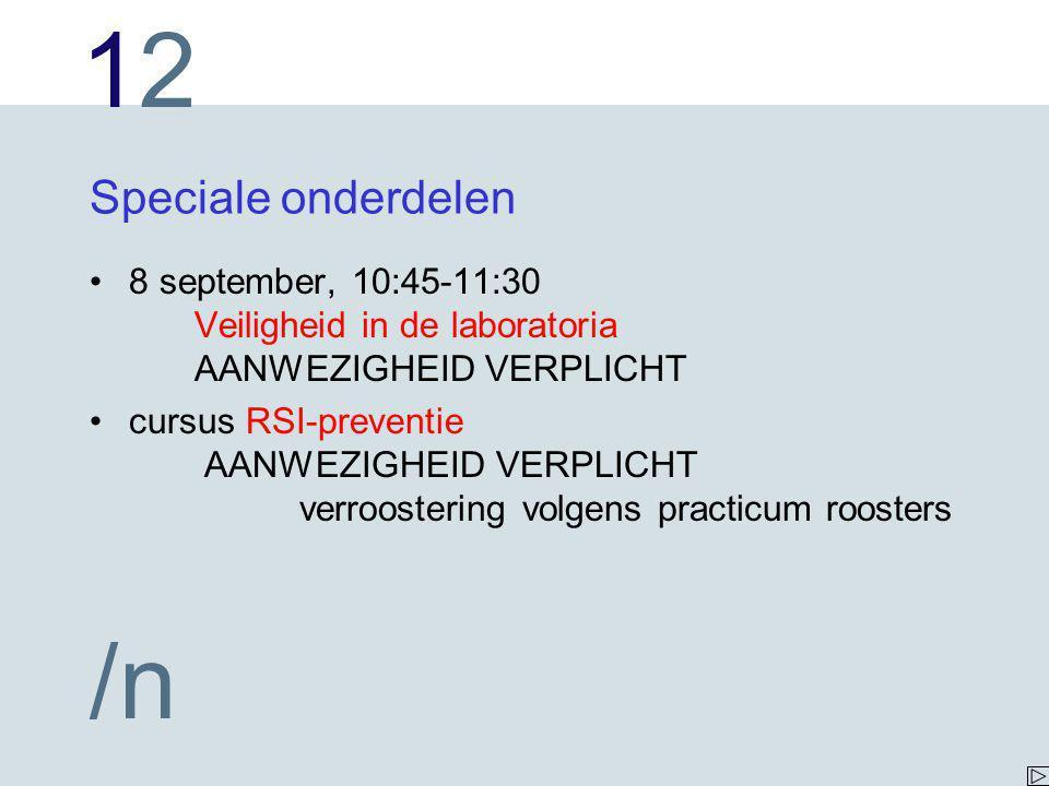 Speciale onderdelen 8 september, 10:45-11:30 Veiligheid in de laboratoria AANWEZIGHEID VERPLICHT.