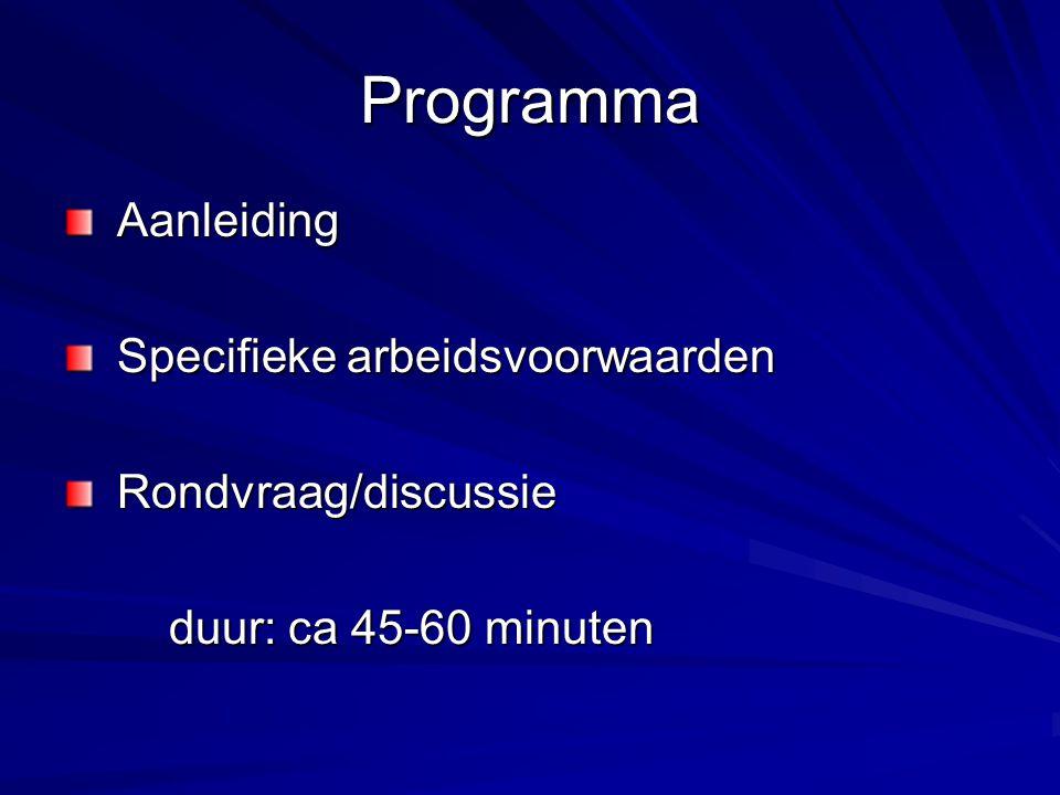 Programma Aanleiding Specifieke arbeidsvoorwaarden Rondvraag/discussie