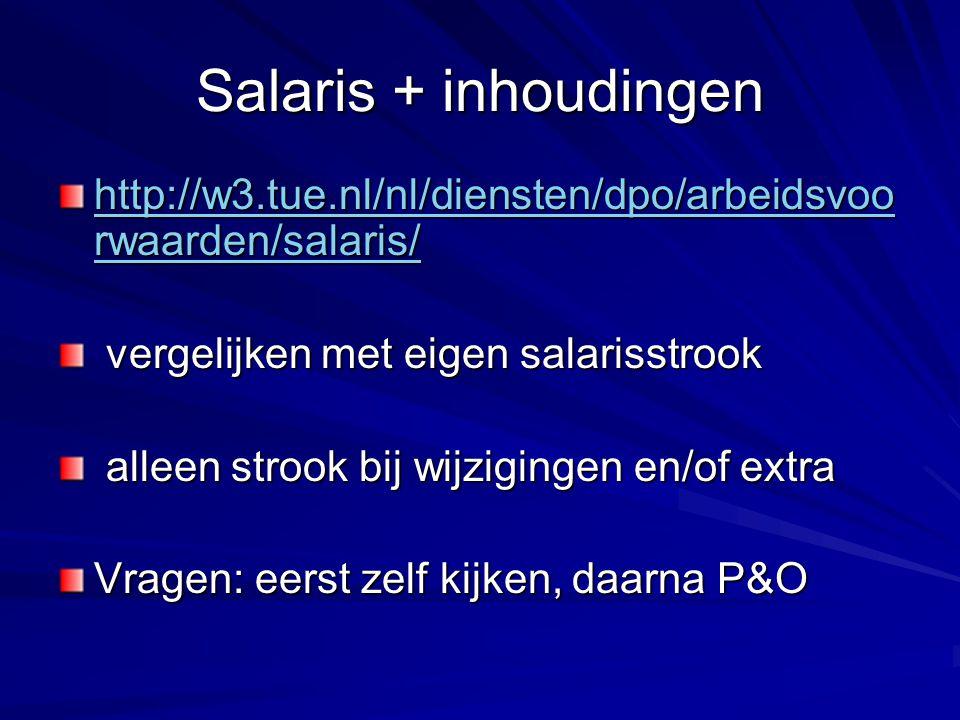 Salaris + inhoudingen http://w3.tue.nl/nl/diensten/dpo/arbeidsvoorwaarden/salaris/ vergelijken met eigen salarisstrook.