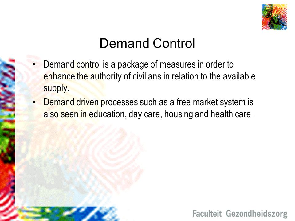 Demand Control Demand control is a package of measures in order to enhance the authority of civilians in relation to the available supply.