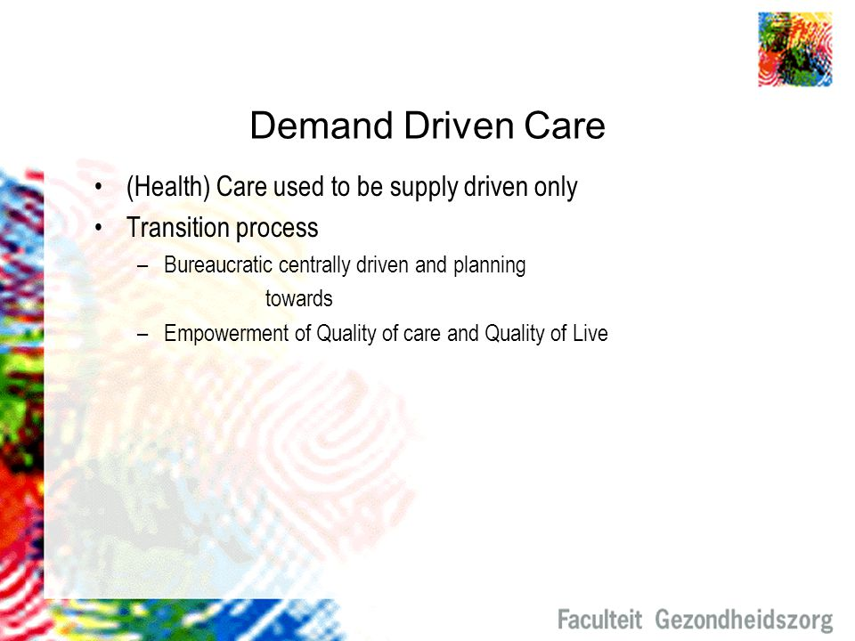 Demand Driven Care (Health) Care used to be supply driven only