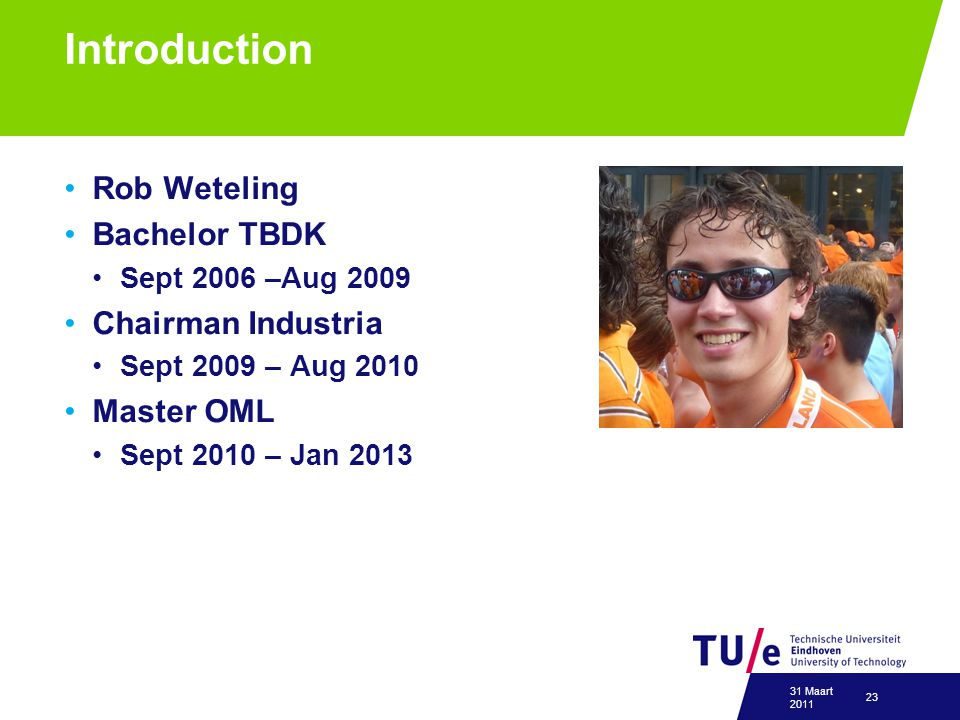 Introduction Rob Weteling Bachelor TBDK Chairman Industria Master OML