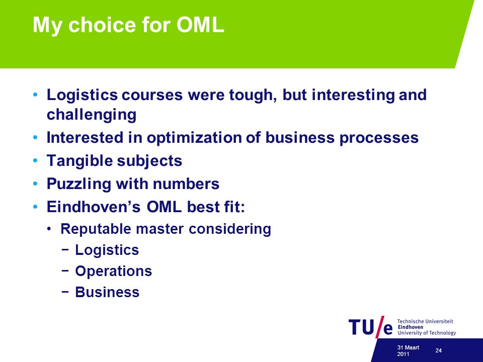 My choice for OML Logistics courses were tough, but interesting and challenging. Interested in optimization of business processes.